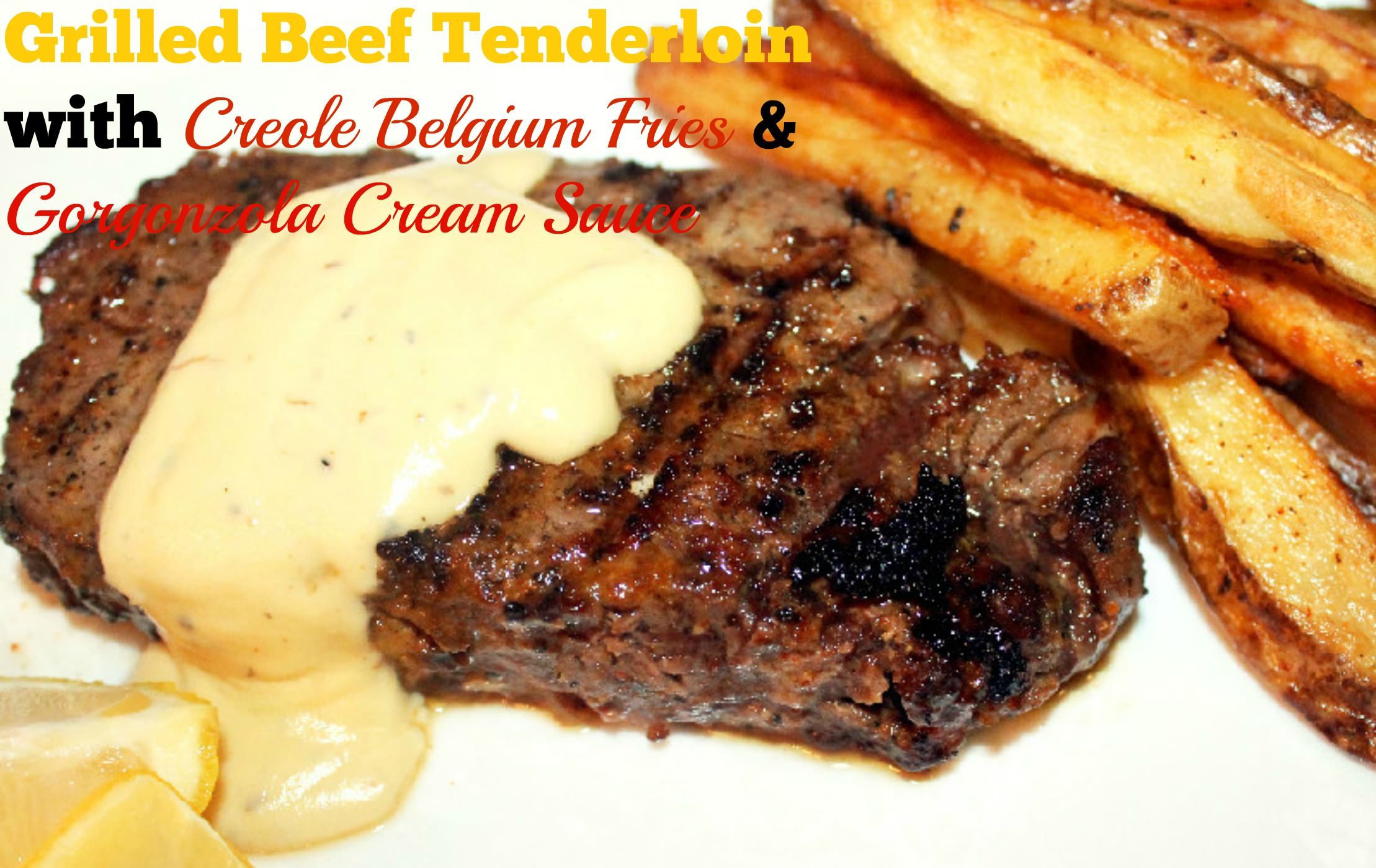 Grilled Beef Tenderloin with Creole Belgium Fries and Gorgonzola Cream Sauce-Creole Contessa