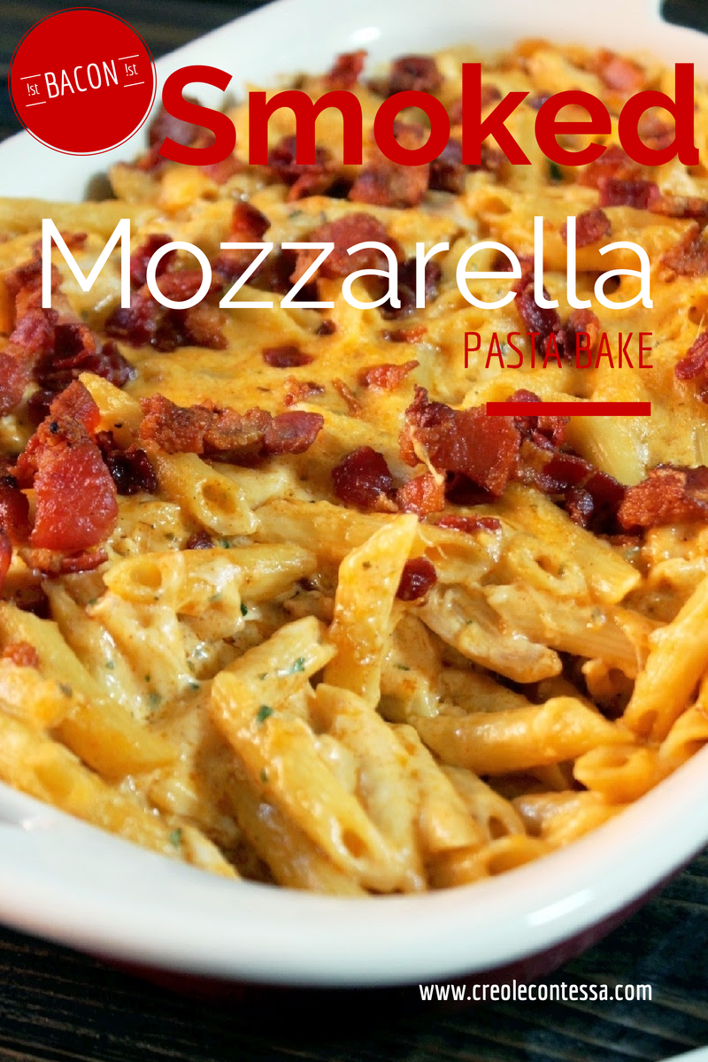 Smoked Mozzarella Pasta Bake with Chicken & Bacon-Creole Contessa