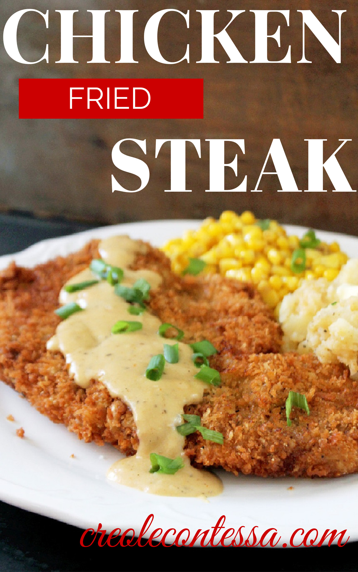 Chicken Fried Steak with Creole Corn & Creamy Mashed Potatoes-Creole Contessa